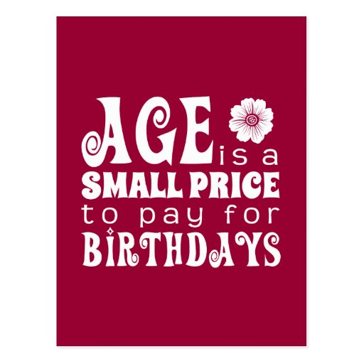 Age is a Small Price to Pay for Birthdays Post Card