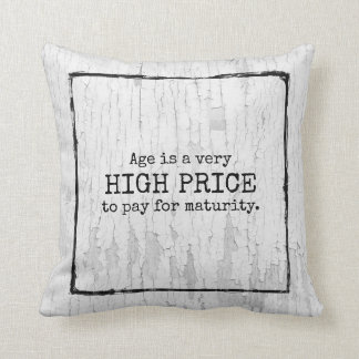 Age is a very high price to pay for maturity. cushion