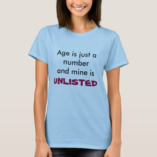 Age is just a numberand mine is, UNLISTED