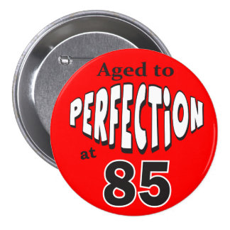 Age to Perfection at 85   85th Birthday 7.5 Cm Round Badge