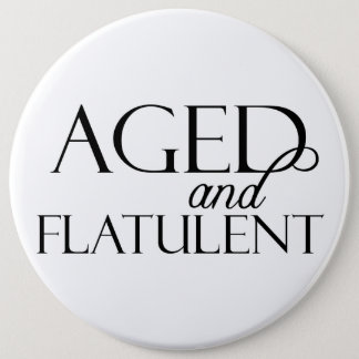Aged and Flatulent 6 Cm Round Badge