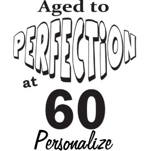 Aged To Perfection At 60