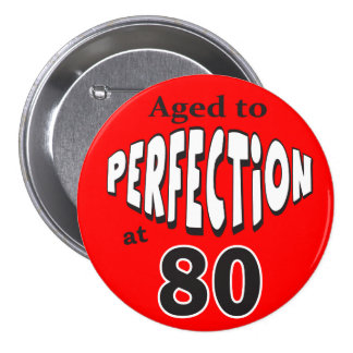 Aged to Perfection at 80 Birthday Theme Pins