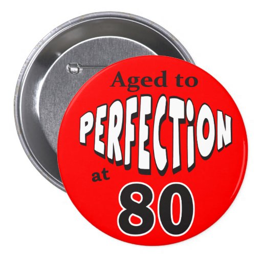 Aged to Perfection at 80 Button Pins