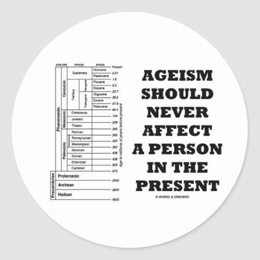 Ageism Should Never Affect A Person In The Present Round Sticker