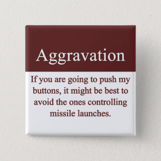 Aggravation Button