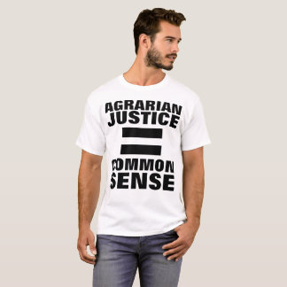 AGRARIAN JUSTICE = COMMON SENSE T-SHIRT