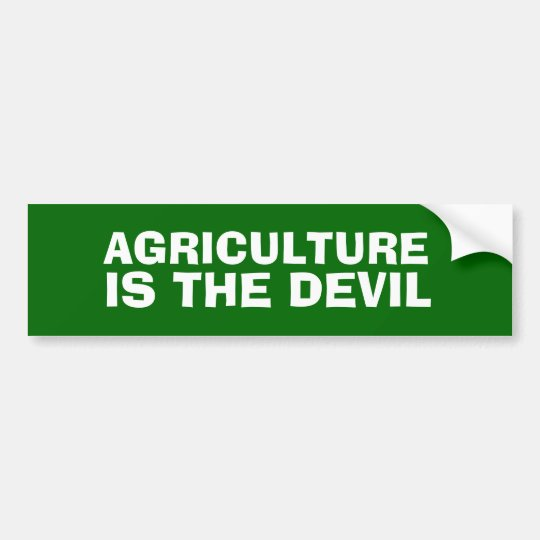 AGRICULTURE IS THE DEVIL Bumper Sticker
