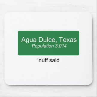 Agua Dulce Nuff Said Mouse Pads