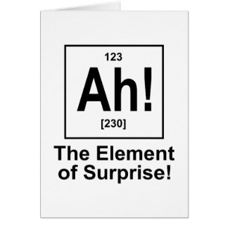 Ah! The Element of Surprise. Greeting Card
