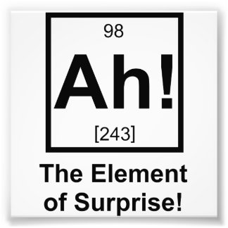 Ah the Element of Surprise Periodic Element Symbol Photo Print