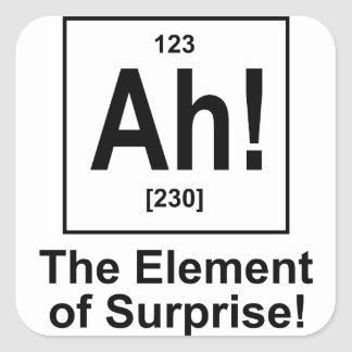 Ah! The Element of Surprise. Square Sticker