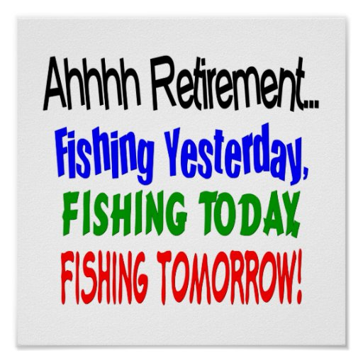 Ahhhh retirement fishing today posters zazzle for How is fishing today