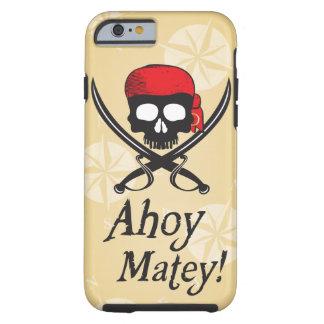 Ahoy Matey! Skull Tough iPhone 6 Case