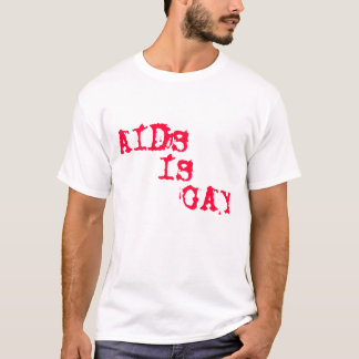 AIDS Is Gay T-Shirt