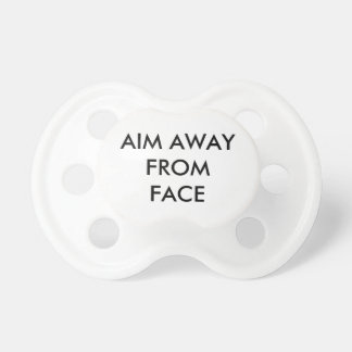 Aim away from face pacifiers