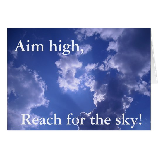 Aim high, Reach for the sky! notecard