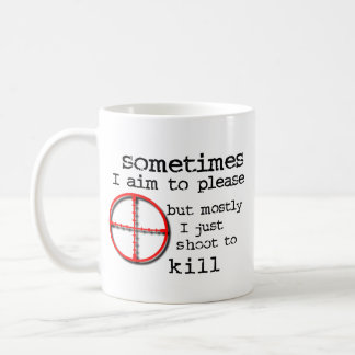 Aim To Please, Shoot To Kill Funny Mug Humor