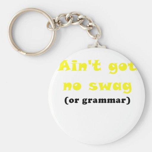 Aint Got No Swag or Grammar Key Chain