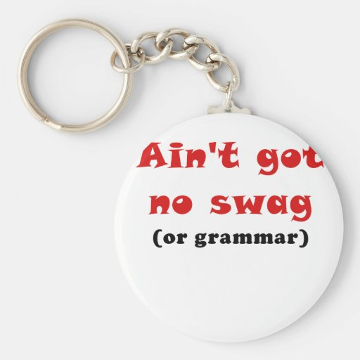 Aint Got No Swag or Grammar Keychain