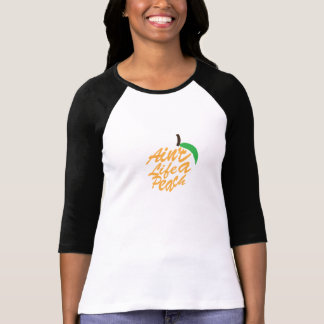 Ain't Life a Peach... T-Shirt