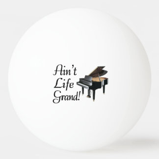 Ain't Life Grand Piano Ping Pong Ball