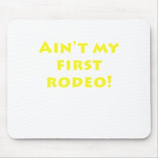 Aint My First Rodeo Mousepads
