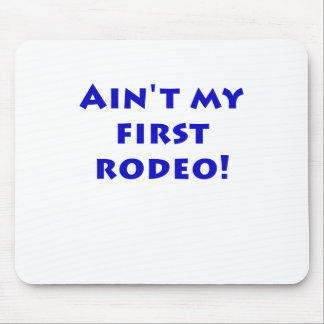 Aint My First Rodeo Mousepad