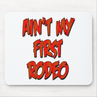 Aint My First Rodeo Mouse Pad