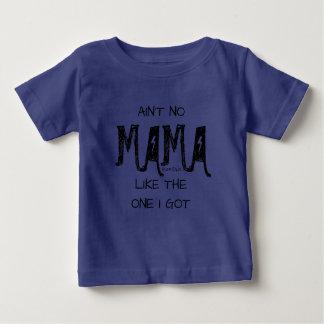 AIN'T NO MAMA LIKE THE ONE I GOT BABY T-Shirt