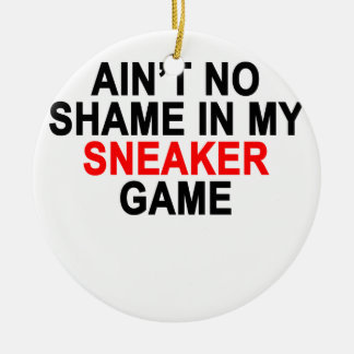 Aint No Shame in my Sneaker Game Graphic T-Shirts. Round Ceramic Decoration