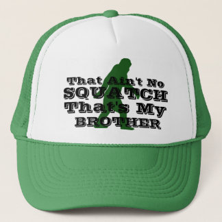 Ain't no squatch that's my brother trucker hat