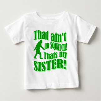 Ain't no squatch that's my sister baby T-Shirt