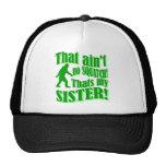 Ain't no squatch that's my sister cap