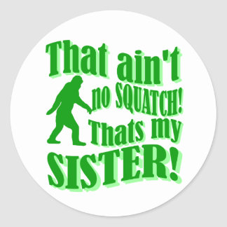 Ain't no squatch that's my sister classic round sticker