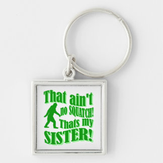 Ain't no squatch that's my sister key ring