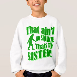 Ain't no squatch that's my sister sweatshirt