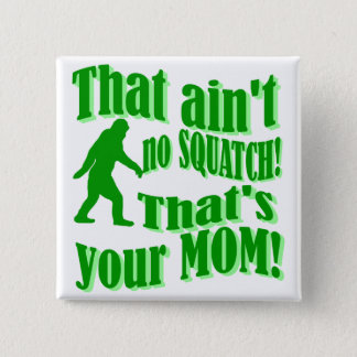 ain't no squatch, that's your mom! 15 cm square badge