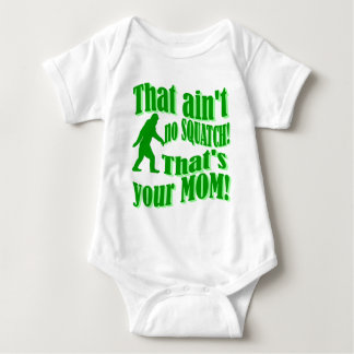 ain't no squatch, that's your mom! baby bodysuit