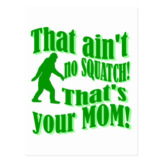 ain't no squatch, that's your mom! postcard
