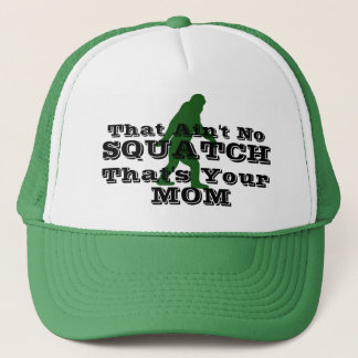 Ain't no squatch that's your mom trucker hat