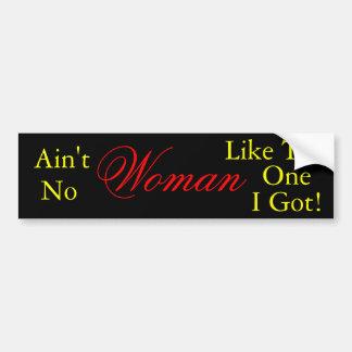 Ain't No Woman Like The One I Got, Bumper Sticker