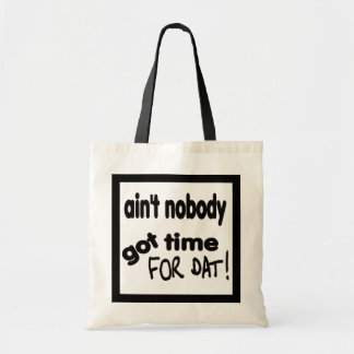 Ain't Nobody got Time for Dat Tote Bag