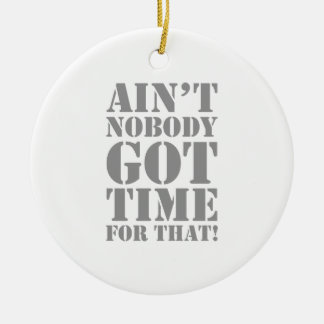 Ain't Nobody Got Time For That Christmas Ornament