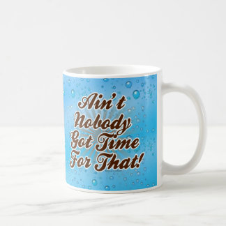 Ain't Nobody Got Time for That! Coffee Mug