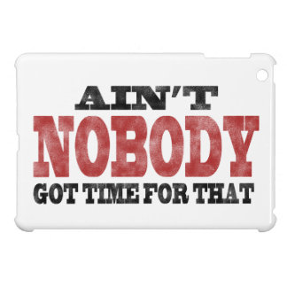 Ain't NOBODY got Time For That Cover For The iPad Mini
