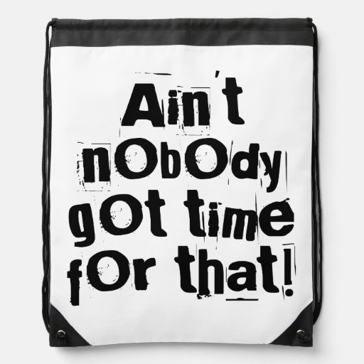 Ain't Nobody Got Time For That Drawstring Backpack | Zazzle