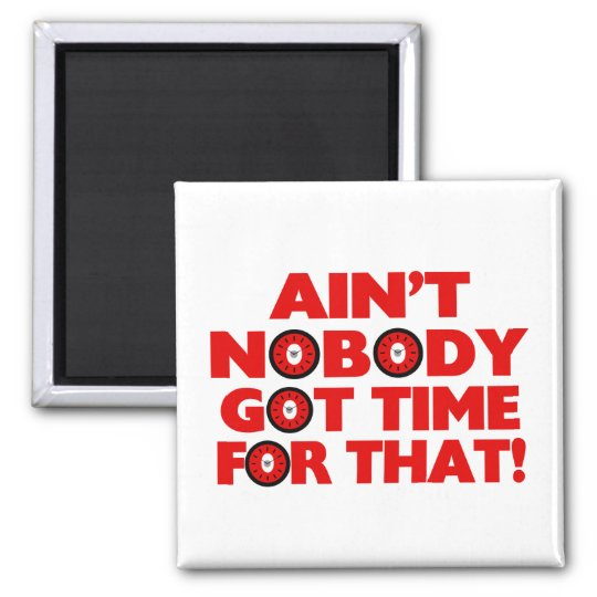 Ain't Nobody Got Time For That Funny Square Magnet