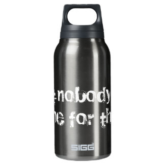 Ain't Nobody Got Time For That Insulated Water Bottle
