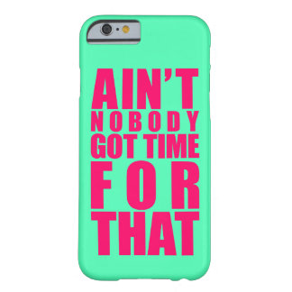 Ain't Nobody Got Time For That iPhone 6 case